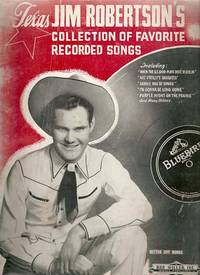 TEXAS JIM ROBERTSON'S COLLECTION OF FAVORITE RECORDED SONGS.; Edited, compiled and arranged by Shelby Darnell. Jim Robertson.