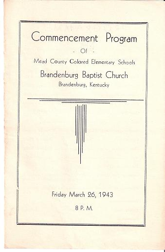 COMMENCEMENT PROGRAM OF MEAD COUNTY COLORED ELEMENTARY SCHOOLS:; Brandenburg Baptist Church, Brandenburg, Kentucky, Friday, March 26, 1943. Mead County Kentucky.