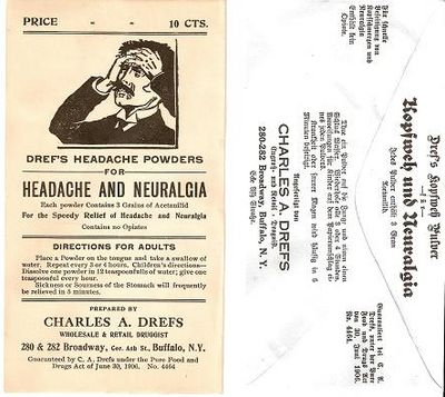DREF'S HEADACHE POWDERS FOR HEADACHE AND NEURALGIA ... Price 10 Cts ...; Each powder contains 3 Grains of Acetanilid ... Contains no Opiates ... Directions for Adults. Charles A. Drefs.