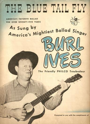 THE BLUE TAIL FLY: America's Favorite Ballad for over 75 Years.; Sung by America's Mightiest Ballad Singer, Burl Ives, the Friendly Philco Troubadour. Blue Tail.. sheet music.