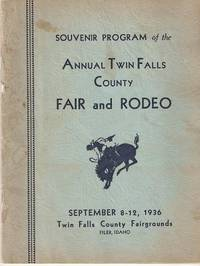 SOUVENIR PROGRAM OF THE ANNUAL TWIN FALLS COUNTY FAIR AND RODEO, September 8-12, 1936.; Featuring Night Rodeo and Afternoon Racing. Twin Falls Idaho.