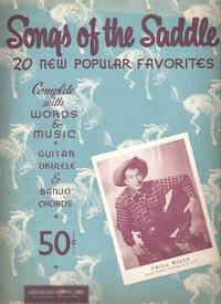 SONGS OF THE SADDLE, No. 3: 20 New Popular Favorites. Complete with Words and Music, Guitar, Ukulele & Banjo Chords. publisher American Music.