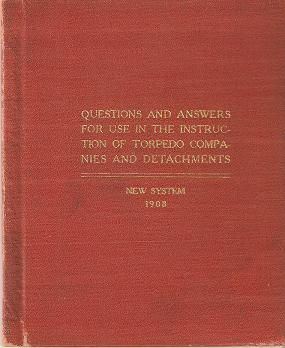 QUESTIONS AND ANSWERS FOR USE IN THE INSTRUCTION OF TORPEDO COMPANIES AND DETACHMENTS:; New System. United States War Department.