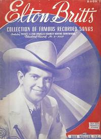 "ELTON BRITT'S COLLECTION OF FAMOUS RECORDED SONGS:; Including ""There's A Star Spangled Banner Waving Somewhere,"" Bluebird Record No. 8-9000. Book 1. Edited, compiled and arranged by Shelby Darnell. Elton Britt."