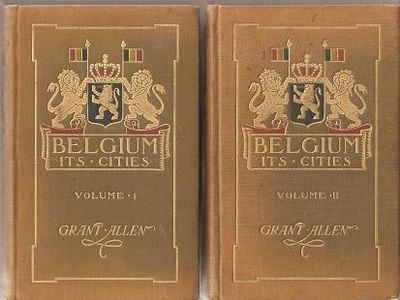 BELGIUM: ITS CITIES; By Grant Allen. In Two Volumes, Illustrated. Grant Belgium / Allen.