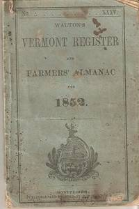WALTON'S VERMONT REGISTER AND FARMERS' ALMANAC FOR 1852:; No. 35. Astronomical Calculations by Zadock Thompson. E. P. Vermont / Walton.