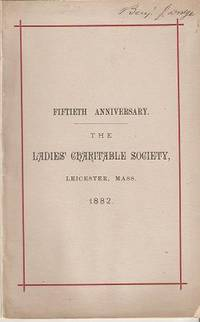 CELEBRATION OF THE FIFTIETH ANNIVERSARY OF THE ORGANIZATION OF THE LADIES' CHARITABLE SOCIETY, LEICESTER, MASS., SEPT. 21, 1882. A. C. Dennison, Sarah B. Coolidge.