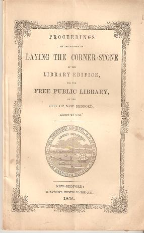 PROCEEDINGS ON THE OCCASION OF LAYING THE CORNER-STONE OF THE LIBRARY EDIFICE, FOR THE FREE PUBLIC LIBRARY, OF THE CITY OF NEW BEDFORD, AUGUST 28, 1856. New Bedford / Congdon Massachusetts, James B.