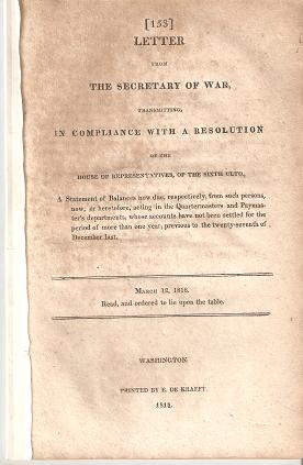 LETTER FROM THE SECRETARY OF WAR, TRANSMITTING, IN COMPLIANCE WITH A RESOLUTION OF THE HOUSE OF REPRESENTATIVES, OF THE SIXTH ULTO:; A Statement of Balances now due, respectively, from such persons, now, or heretofore, acting in the Quartermasters and Paymaster's department. John Caldwell Calhoun.