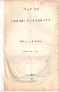 ORATION DELIVERED AT PHILADELPHIA:; February 22, 1849. William B. Reed.