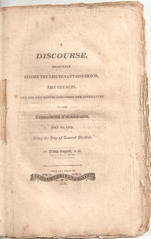A DISCOURSE, DELIVERED BEFORE THE LIEUTENANT-GOVERNOR, THE COUNCIL, AND THE TWO HOUSES COMPOSING THE LEGISLATURE OF THE COMMONWEALTH OF MASSACHUSETTS, MAY 31, 1809, BEING THE DAY OF GENERAL ELECTION. David Osgood.