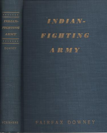 INDIAN-FIGHTING ARMY:; Illustrated from drawings by Frederic Remington, Charles Schreyvogel and R.F. Zogbaum. Fairfax Downey.