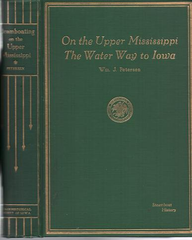 STEAMBOATING ON THE UPPER MISSISSIPPI, THE WATER WAY TO IOWA: Some River History. William J. Petersen.