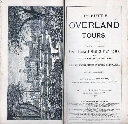 CROFUTT'S OVERLAND TOURS. Consisting of nearly Five Thousand Miles of Main Tours, and Three Thousand Miles of Side Tours. Also, Two Thousand Miles by Stage and Water:; Descriptive--Illustrated. George A. Crofutt.