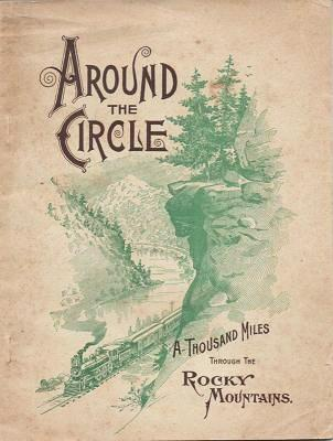 AROUND THE CIRCLE: One Thousand Miles through the Rocky Mountains.; Being a Descriptive of a Trip among Peaks, over Passes, and through Canons of Colorado. Colorado.