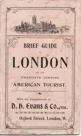 BRIEF GUIDE TO LONDON FOR THE TWENTIETH CENTURY AMERICAN TOURIST. London England.