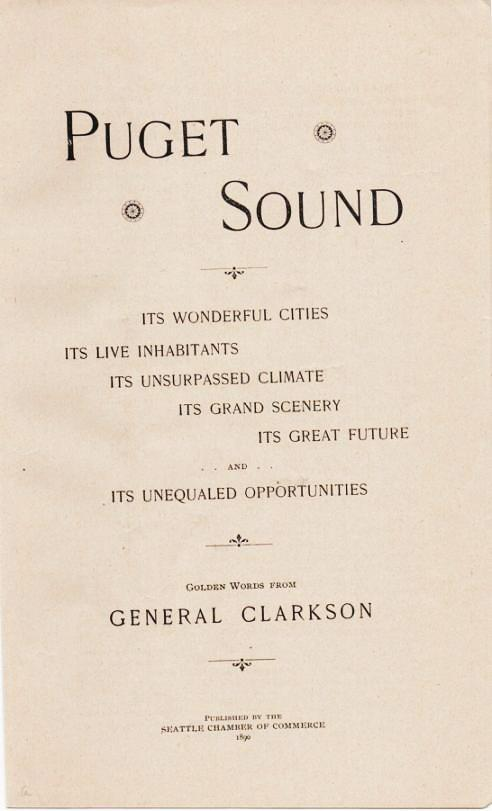 PUGET SOUND: Its Wonderful Cities, Its Live Inhabitants, Its Unsurpassed Climate, Its Grand Scenery, Its Great Future, and Its Unequaled Opportunities.; Golden Words from General Clarkson. Seattle / Clarkson Washington, ames, ullivan.