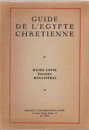 GUIDE DE L'EGYPTE CHRETIENNE:; Musee Copte Eglises Monasteres. Alexandre Badawy.