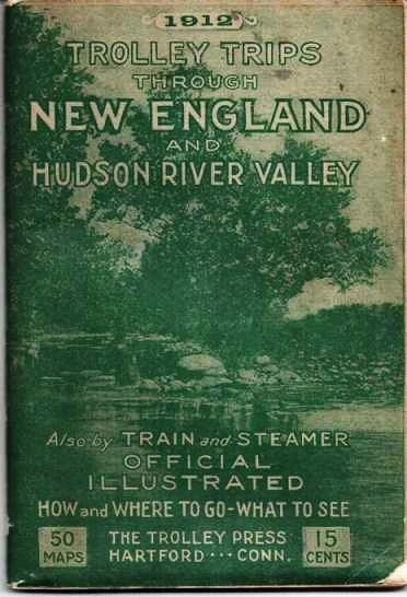 TROLLEY TRIPS THROUGH NEW ENGLAND AND HUDSON RIVER VALLEY, 1912: Summer Time Tables. Also by Train and Steamer. How and Where to Go, What to See. Trolley Press.