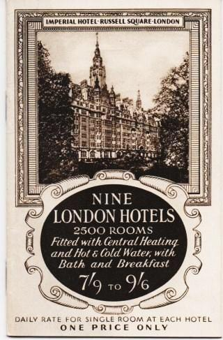 NINE LONDON HOTELS: 2500 Rooms Fitted with Central Heating and Hot & Cold Water, with Bath and Breakfast, 7'9 to 9'6.; Daily Rate for Single Room at each Hotel, One Price Only. London England.