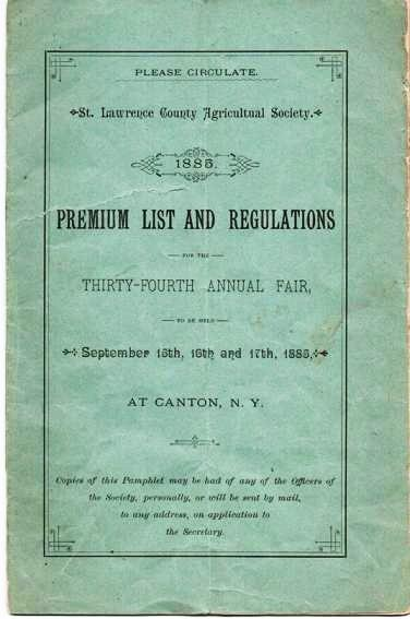 ST. LAWRENCE COUNTY AGRICULTURAL SOCIETY, 1885 PREMIUM LIST AND REGULATIONS FOR THE THIRTY-FOURTH ANNUAL FAIR: To be held September 15th, 16th and 17th, 1885, at Canton, N.Y. Canton New York.