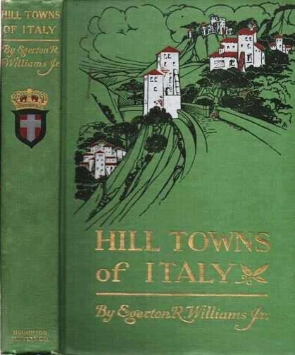 HILL TOWNS OF ITALY:; with Illustrations from Photographs. Egerton R. Williams, Jr.