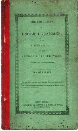 THE FIRST LINES OF ENGLISH GRAMMAR; being a Brief Abstract of the Author's Larger Work Designed for Young Learners. Goold Brown.