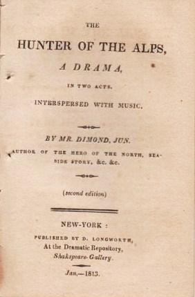 THE HUNTER OF THE ALPS, A Drama in Two Acts. Interspersed with Music. Jun Dimond Mr., William.