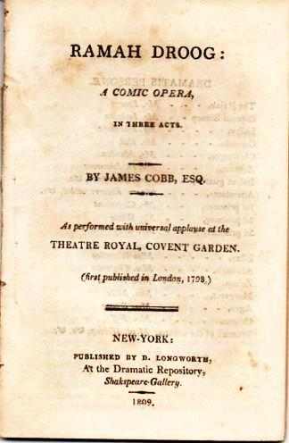 RAMAH DROOG: A Comic Opera, in Three Acts.; As performed with universal applause at the Theatre Royal, Covent Garden. (First published in London, 1798.). James Cobb.