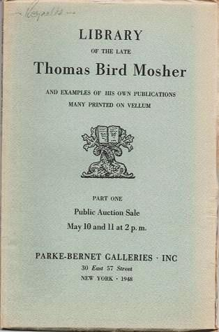 LIBRARY OF THE LATE THOMAS BIRD MOSHER...AND EXAMPLES OF HIS OWN PUBLICATIONS, MANY PRINTED ON VELLUM:; Part One, Public Auction Sale. Thomas Bird Mosher.