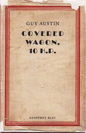 COVERED WAGON, 10 H.P. Being the Further Adventures of an English Family in its Travels across America. Guy K. Austin.