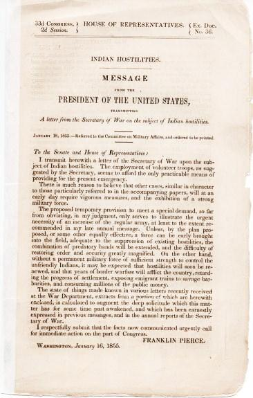 INDIAN HOSTILITIES. MESSAGE FROM THE PRESIDENT OF THE UNITED STATES, transmitting A letter from the Secretary of War on the subject of Indian Hostilities.; 33d Congress, 2d Session, House of Representatives, Ex. Doc. No. 36. January 18, 1855--Referred to the Committee on Military Affairs, and ordered to be printed. Franklin Pierce, Jefferson Davis.