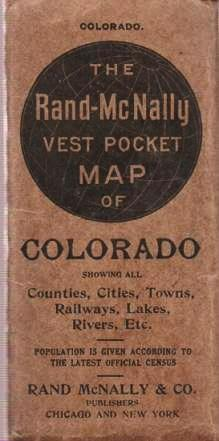 THE RAND-McNALLY VEST POCKET MAP OF COLORADO: Showing all Counties, Cities, Towns, Railways, Lakes, Rivers, etc. [cover title]; Population is given according to the latest official census. Colorado.