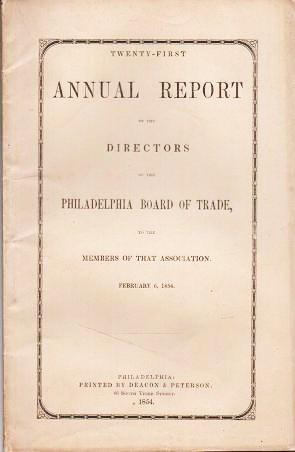 TWENTY-FIRST ANNUAL REPORT OF THE DIRECTORS OF THE PHILADELPHIA BOARD OF TRADE TO THE MEMBERS OF THAT ASSOCIATION, February 6, 1854. Philadelphia Board of Trade.