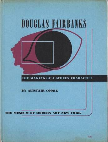 DOUGLAS FAIRBANKS: The Making of a Screen Character.; Museum of Modern Art Film Library Series No. 2. Alistair Cooke.