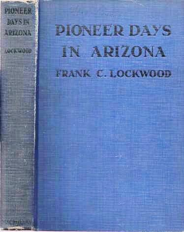 PIONEER DAYS IN ARIZONA: From the Spanish Occupation to Statehood. Frank C. Arizona / Lockwood.
