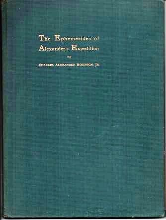 THE EPHEMERIDES OF ALEXANDER'S EXPEDITION. Charles Alexander Robinson, Jr.