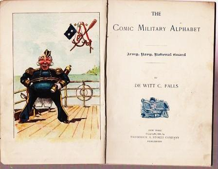 THE COMIC MILITARY ALPHABET: ARMY, NAVY, NATIONAL GUARD. DeWitt C. Falls.