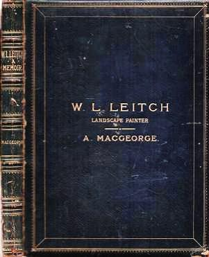 WM. LEIGHTON LEITCH, LANDSCAPE PAINTER. A Memoir by A. Macgeorge. Andrew Macgeorge.