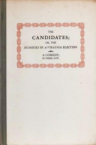 THE CANDIDATES; OR, THE HUMOURS OF A VIRGINIA ELECTION. A Comedy in Three Acts. Edited with an introduction by Jay B. Hubbell & Douglass Adair. Robert Munford.