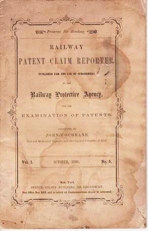 RAILWAY PATENT CLAIM REPORTER. Published for the Use of Subscribers to the Railway Protective Agency, for the Examination of Patents. Vol. I, No. 5, October, 1860. John Cochrane.