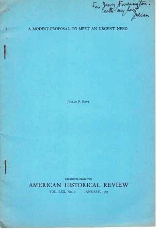 A MODEST PROPOSAL TO MEET AN URGENT NEED.; Offprint from the American Historical Review, Vol. LXX, No. 2, January 1965. Julian P. Boyd.