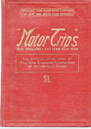 """""""MOTOR TRIPS"""": Through New England and Eastern New York.; Official! This guide-book contains the new 1923 state road numbers [cover]. New England Federation of Automobile Clubs."""