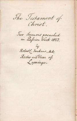 HANDWRITTEN BOOK: THE TESTAMENT OF CHRIST--Two Sermons Preached in Passion  Week 1852, by Robert C  Jenkins, M A , Rector and Vicar of Lyminge by