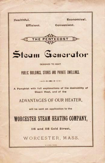 THE PENTECOST STEAM GENERATOR: Designed to Heat Public Buildings, Stores and Private Dwellings. Healthful - Economical - Efficient - Convenient. Worcester Steam Heating Company.