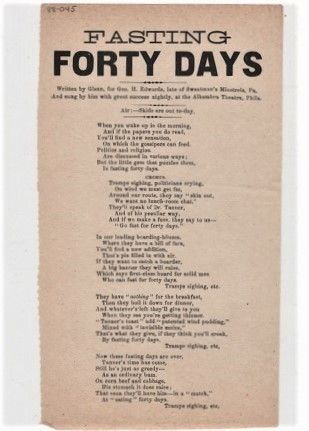 Song sheet: FASTING FORTY DAYS. Written by Glenn, for Geo H. Edwards, late of Sweatman's Minstrels, Pa. And sung by him with great success nightly, at the Alhambra Theatre, Phila. Fasting.