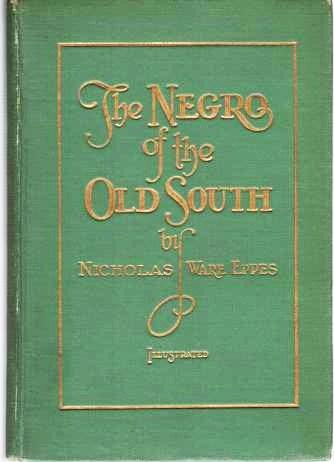 THE NEGRO OF THE OLD SOUTH: A Bit of Period History. Mrs. Nicholas Ware Eppes, Susan Bradford.