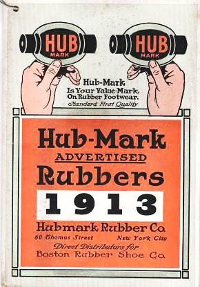 HUB-MARK ADVERTISED RUBBERS, 1913 [cover title]: Catalogue & Price List, Hub-Mark & Bay State Rubber Footwear, 1913. Direct Distributors of Boston Rubber Shoe Co. Hubmark Rubber Co.
