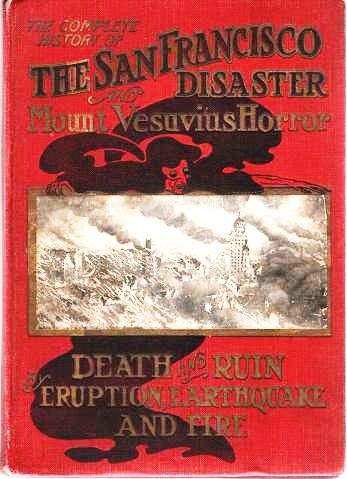 THE HISTORY OF THE SAN FRANCISCO DISASTER AND MOUNT VESUVIUS HORROR [salesman's sample book]. San Francisco / Banks California, Charles Eugene.