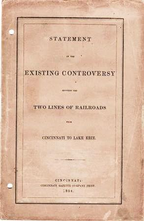 STATEMENT OF THE EXISTING CONTROVERSY BETWEEN THE TWO LINES OF RAILROADS FROM CINCINNATI TO LAKE ERIE.; (Submitted by S.S. L'Hommedieu, President.). Hamilton Cincinnati, Dayton Railroad Company.